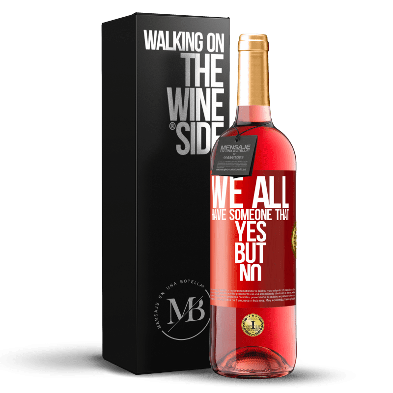 24,95 € Free Shipping | Rosé Wine ROSÉ Edition We all have someone yes but no Red Label. Customizable label Young wine Harvest 2020 Tempranillo