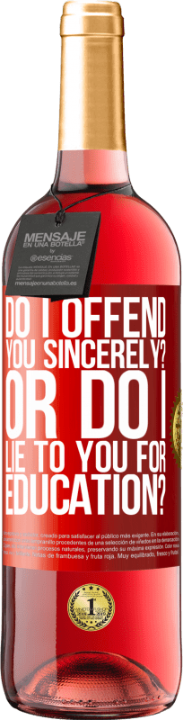 24,95 € Free Shipping   Rosé Wine ROSÉ Edition do I offend you sincerely? Or do I lie to you for education? Red Label. Customizable label Young wine Harvest 2020 Tempranillo
