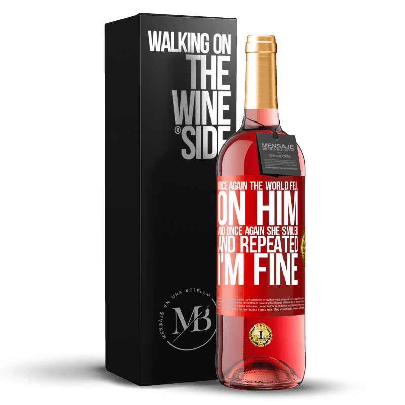 24,95 € Free Shipping | Rosé Wine ROSÉ Edition Once again, the world fell on him. And once again, he smiled and repeated I'm fine Red Label. Customizable label Young wine Harvest 2020 Tempranillo