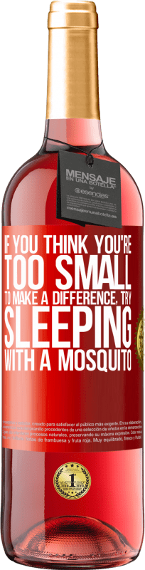 24,95 € Free Shipping | Rosé Wine ROSÉ Edition If you think you're too small to make a difference, try sleeping with a mosquito Red Label. Customizable label Young wine Harvest 2020 Tempranillo