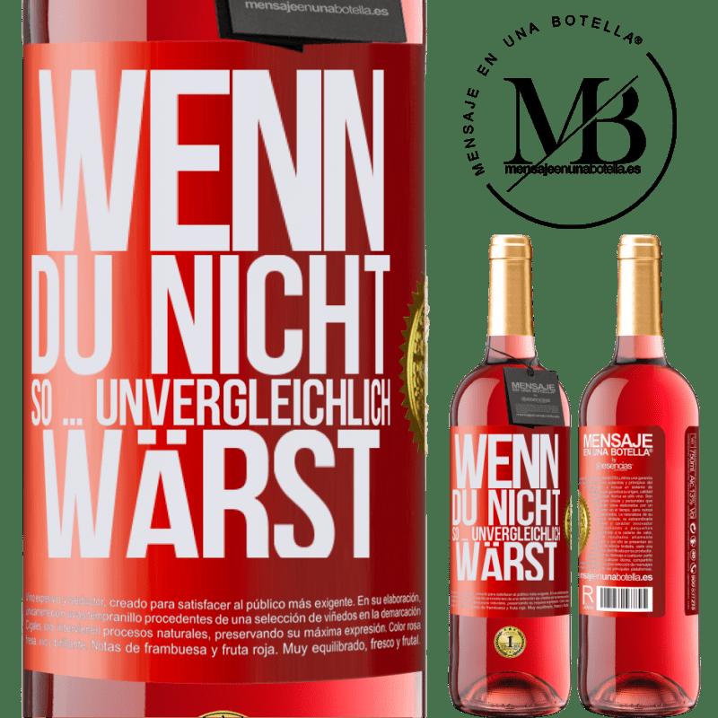 24,95 € Kostenloser Versand | Roséwein ROSÉ Ausgabe Wenn du nicht so ... unvergleichlich wärst Rote Markierung. Anpassbares Etikett Junger Wein Ernte 2020 Tempranillo