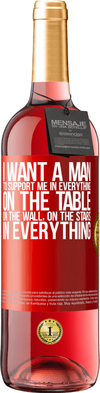 24,95 € Free Shipping | Rosé Wine ROSÉ Edition I want a man to support me in everything ... On the table, on the wall, on the stairs ... In everything Red Label. Customizable label Young wine Harvest 2020 Tempranillo