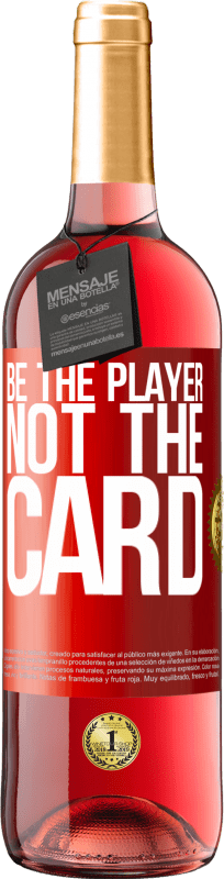 24,95 € Free Shipping | Rosé Wine ROSÉ Edition Be the player, not the card Red Label. Customizable label Young wine Harvest 2020 Tempranillo