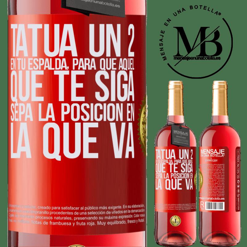 24,95 € Envoi gratuit | Vin rosé Édition ROSÉ Tatouez un 2 sur votre dos, pour que celui qui vous suit connaisse la position dans laquelle il va Étiquette Rouge. Étiquette personnalisable Vin jeune Récolte 2020 Tempranillo