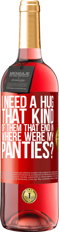 24,95 € Free Shipping | Rosé Wine ROSÉ Edition I need a hug from those that end in Where were my panties? Red Label. Customizable label Young wine Harvest 2020 Tempranillo