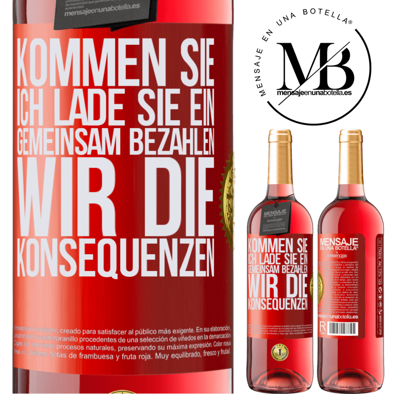 24,95 € Kostenloser Versand   Roséwein ROSÉ Ausgabe Kommen Sie, ich lade Sie ein, gemeinsam bezahlen wir die Konsequenzen Rote Markierung. Anpassbares Etikett Junger Wein Ernte 2020 Tempranillo
