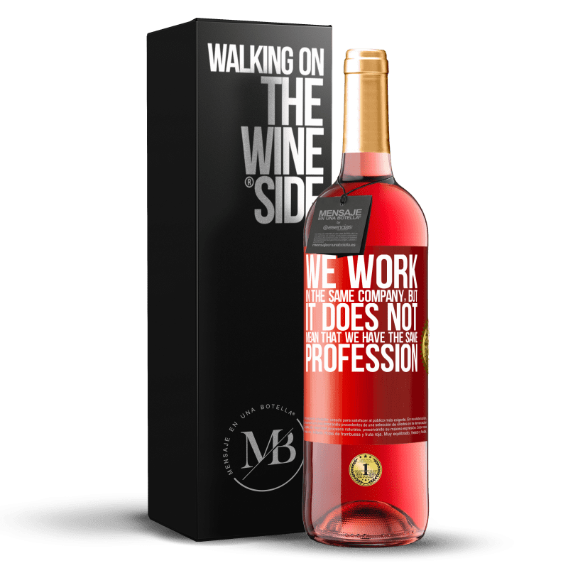 24,95 € Free Shipping | Rosé Wine ROSÉ Edition That we work in the same company does not mean that we have the same profession Red Label. Customizable label Young wine Harvest 2020 Tempranillo