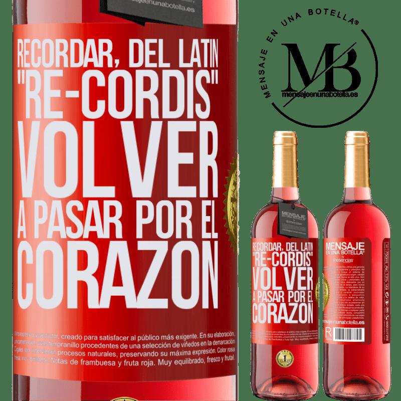 24,95 € Envoi gratuit | Vin rosé Édition ROSÉ RAPPELEZ-VOUS, du latin re-cordis, remontez dans le coeur Étiquette Rouge. Étiquette personnalisable Vin jeune Récolte 2020 Tempranillo