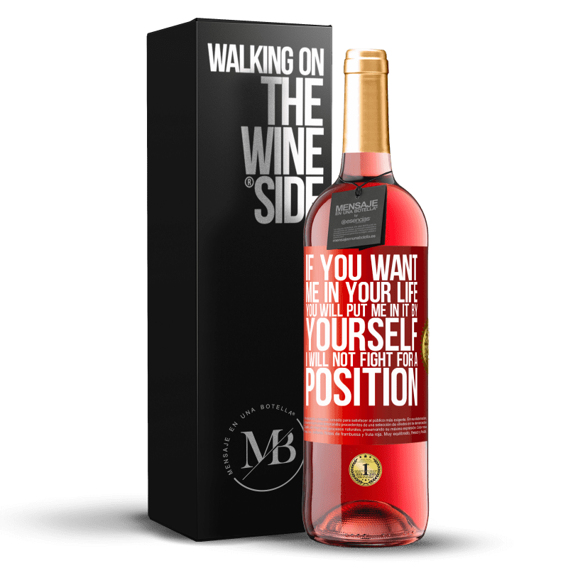 24,95 € Free Shipping   Rosé Wine ROSÉ Edition If you love me in your life, you will put me in it yourself. I will not fight for a position Red Label. Customizable label Young wine Harvest 2020 Tempranillo