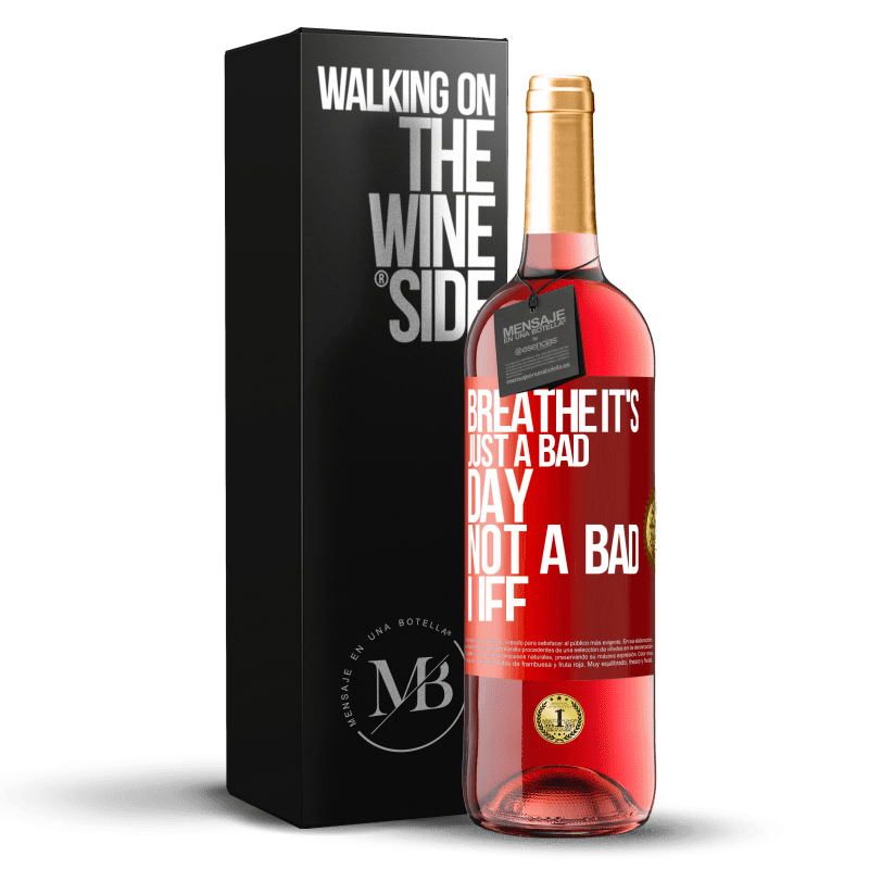 24,95 € Free Shipping | Rosé Wine ROSÉ Edition Breathe, it's just a bad day, not a bad life Red Label. Customizable label Young wine Harvest 2020 Tempranillo