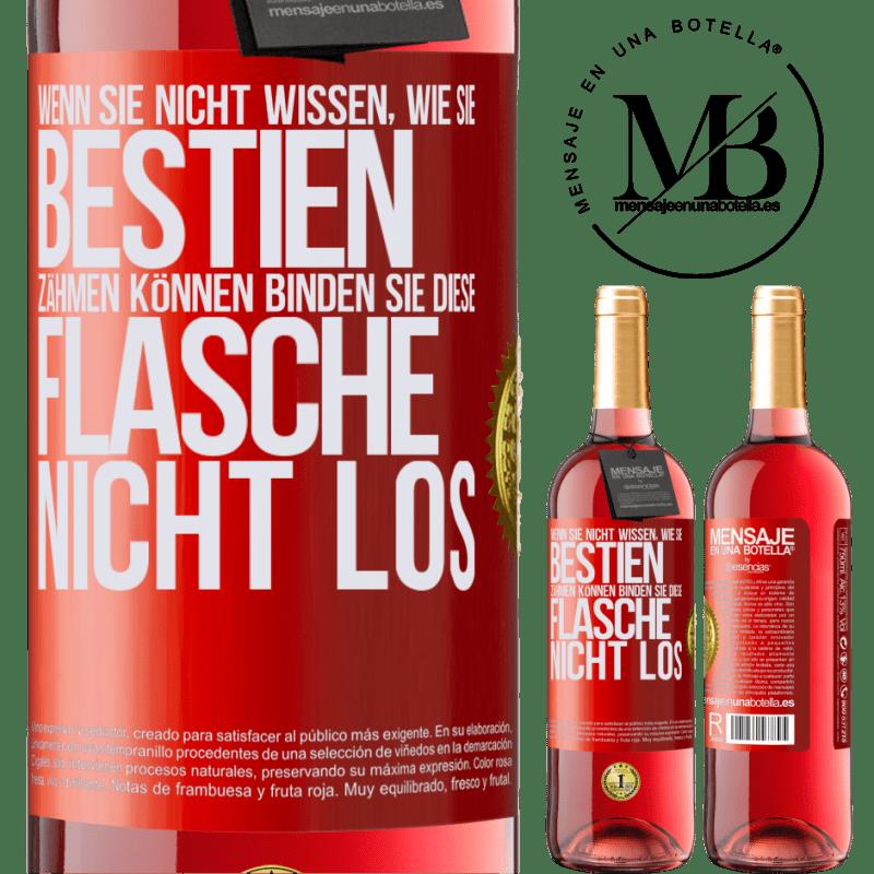 24,95 € Kostenloser Versand   Roséwein ROSÉ Ausgabe Wenn Sie nicht wissen, wie Sie Bestien zähmen können, binden Sie diese Flasche nicht los Rote Markierung. Anpassbares Etikett Junger Wein Ernte 2020 Tempranillo