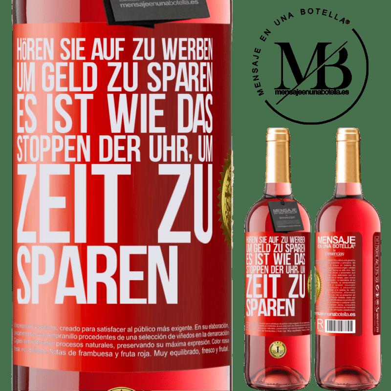 24,95 € Kostenloser Versand | Roséwein ROSÉ Ausgabe Hören Sie auf zu werben, um Geld zu sparen, es ist wie das Stoppen der Uhr, um Zeit zu sparen Rote Markierung. Anpassbares Etikett Junger Wein Ernte 2020 Tempranillo