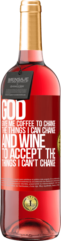 24,95 € Free Shipping | Rosé Wine ROSÉ Edition God, give me coffee to change the things I can change, and he came to accept the things I can't change Red Label. Customizable label Young wine Harvest 2020 Tempranillo