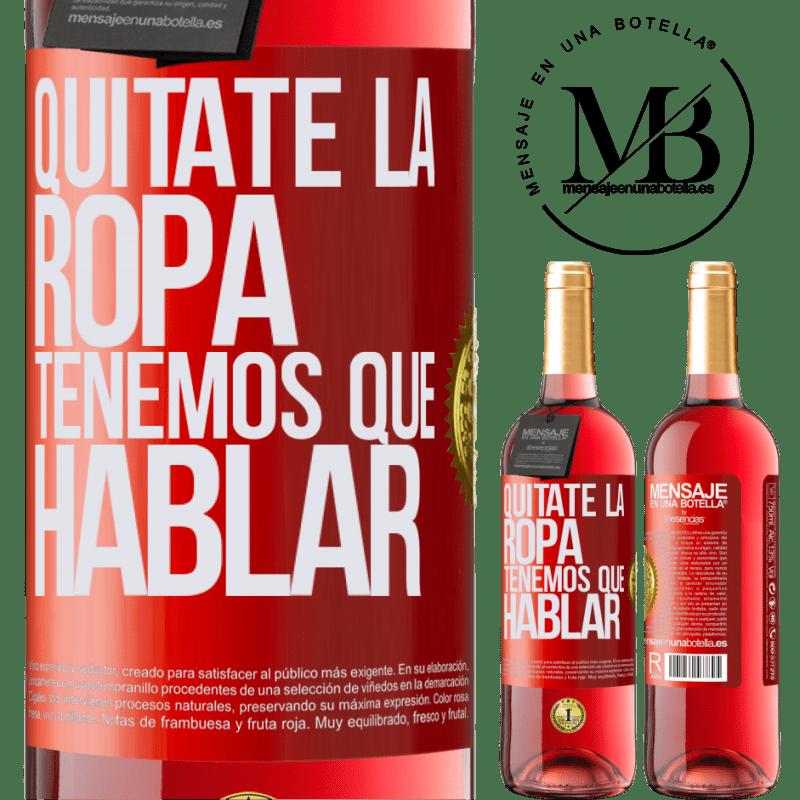 24,95 € Envoi gratuit   Vin rosé Édition ROSÉ Enlevez vos vêtements, nous devons parler Étiquette Rouge. Étiquette personnalisable Vin jeune Récolte 2020 Tempranillo