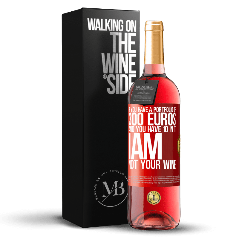 24,95 € Free Shipping | Rosé Wine ROSÉ Edition If you have a portfolio of 300 euros and you have 10 in it, I am not your wine Red Label. Customizable label Young wine Harvest 2020 Tempranillo