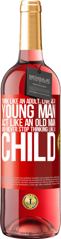 24,95 € Free Shipping | Rosé Wine ROSÉ Edition Think like an adult, live as a young man, act like an old man and never stop thinking like a child Red Label. Customizable label Young wine Harvest 2020 Tempranillo
