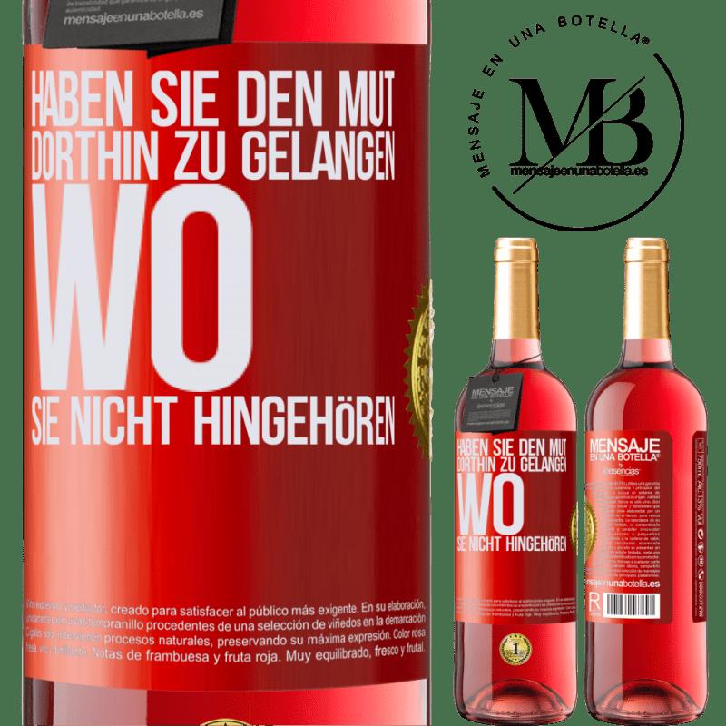 24,95 € Kostenloser Versand   Roséwein ROSÉ Ausgabe Haben Sie den Mut, dorthin zu gelangen, wo Sie nicht hingehören Rote Markierung. Anpassbares Etikett Junger Wein Ernte 2020 Tempranillo