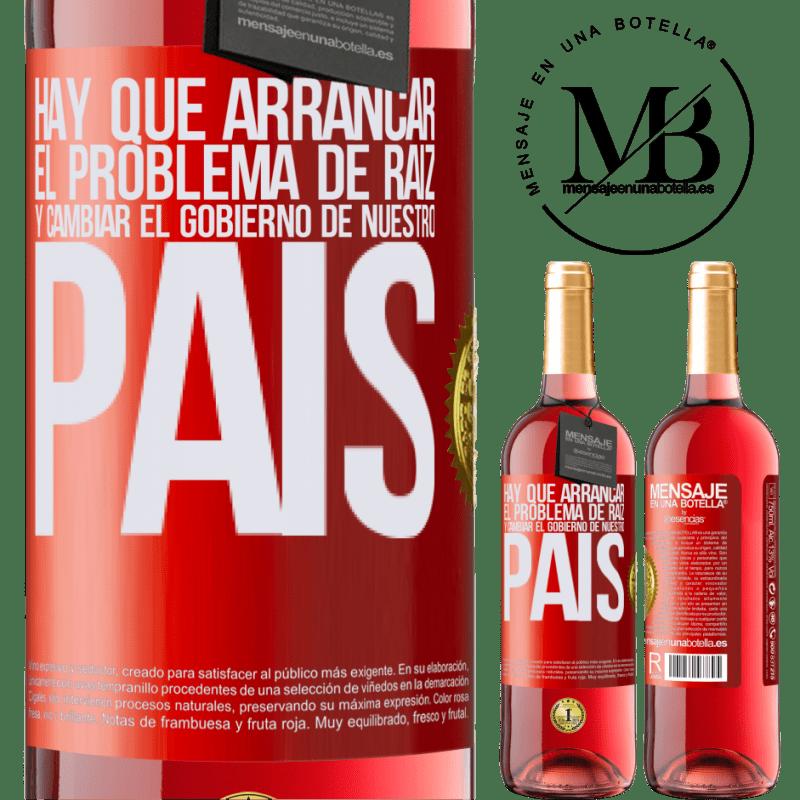 24,95 € Envoi gratuit | Vin rosé Édition ROSÉ Nous devons commencer le problème à la racine et changer le gouvernement de notre pays Étiquette Rouge. Étiquette personnalisable Vin jeune Récolte 2020 Tempranillo