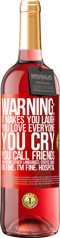 24,95 € Free Shipping   Rosé Wine ROSÉ Edition Warning: it makes you laugh, you love everyone, you cry, you call friends, you speak other languages, erotic dance, I'm fine Red Label. Customizable label Young wine Harvest 2020 Tempranillo