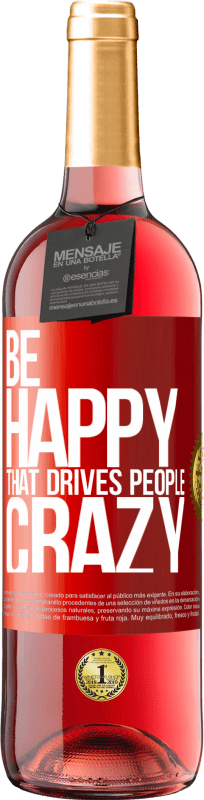 24,95 € Free Shipping | Rosé Wine ROSÉ Edition Be happy. That drives people crazy Red Label. Customizable label Young wine Harvest 2020 Tempranillo