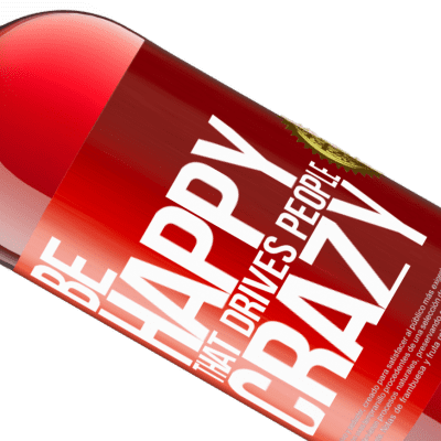 Unique & Personal Expressions. «Be happy. That drives people crazy» ROSÉ Edition