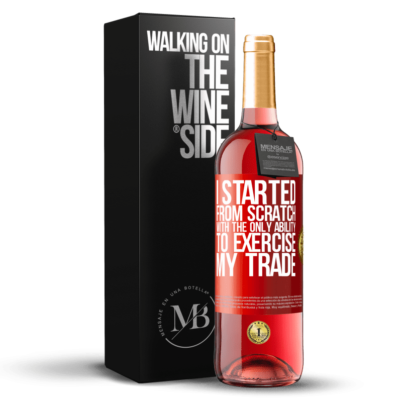 24,95 € Free Shipping   Rosé Wine ROSÉ Edition I started from scratch, with the only ability to exercise my trade Red Label. Customizable label Young wine Harvest 2020 Tempranillo
