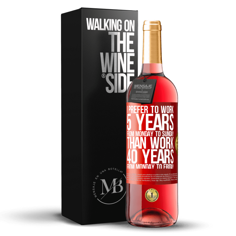 24,95 € Free Shipping | Rosé Wine ROSÉ Edition I prefer to work 5 years from Monday to Sunday, than work 40 years from Monday to Friday Red Label. Customizable label Young wine Harvest 2020 Tempranillo