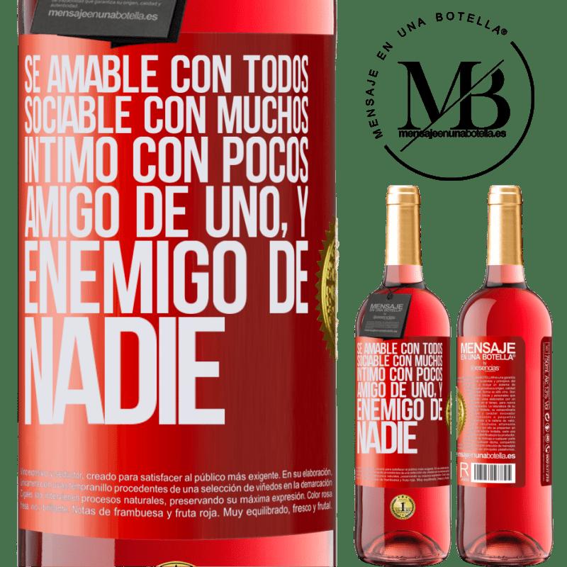 24,95 € Envoi gratuit | Vin rosé Édition ROSÉ Soyez gentil avec tout le monde, sociable avec beaucoup, intime avec peu, ami d'un et ennemi de personne Étiquette Rouge. Étiquette personnalisable Vin jeune Récolte 2020 Tempranillo