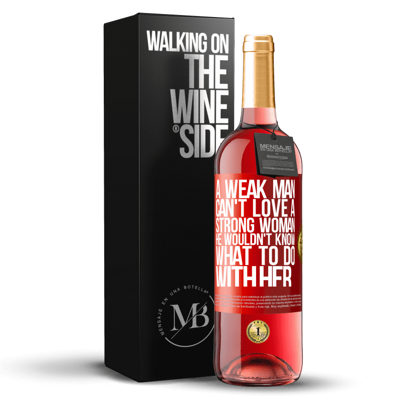 24,95 € Free Shipping | Rosé Wine ROSÉ Edition A weak man can't love a strong woman, he wouldn't know what to do with her Red Label. Customizable label Young wine Harvest 2020 Tempranillo