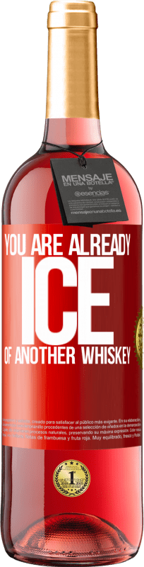 24,95 € Free Shipping   Rosé Wine ROSÉ Edition You are already ice of another whiskey Red Label. Customizable label Young wine Harvest 2020 Tempranillo