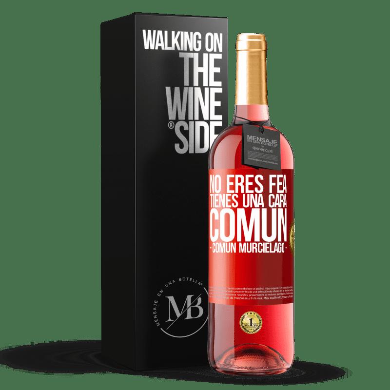 24,95 € Free Shipping   Rosé Wine ROSÉ Edition No eres fea, tienes una cara común (común murciélago) Red Label. Customizable label Young wine Harvest 2020 Tempranillo