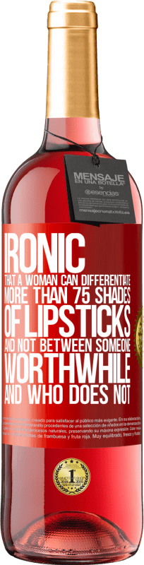 24,95 € Free Shipping | Rosé Wine ROSÉ Edition Ironic. That a woman can differentiate more than 75 shades of lipsticks and not between someone worthwhile and who does not Red Label. Customizable label Young wine Harvest 2020 Tempranillo