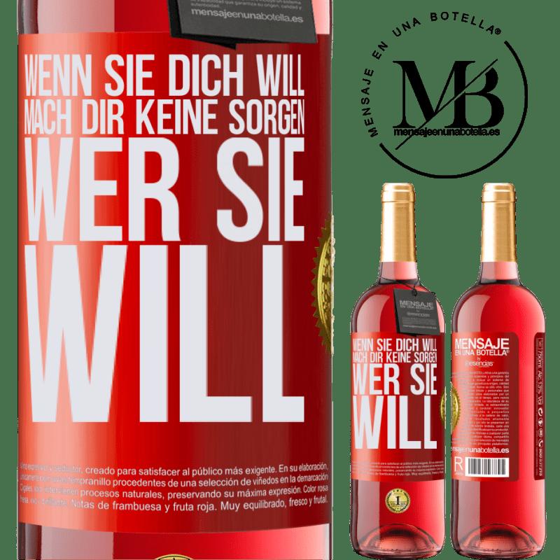 24,95 € Kostenloser Versand | Roséwein ROSÉ Ausgabe Wenn sie dich will, mach dir keine Sorgen, wer sie will Rote Markierung. Anpassbares Etikett Junger Wein Ernte 2020 Tempranillo