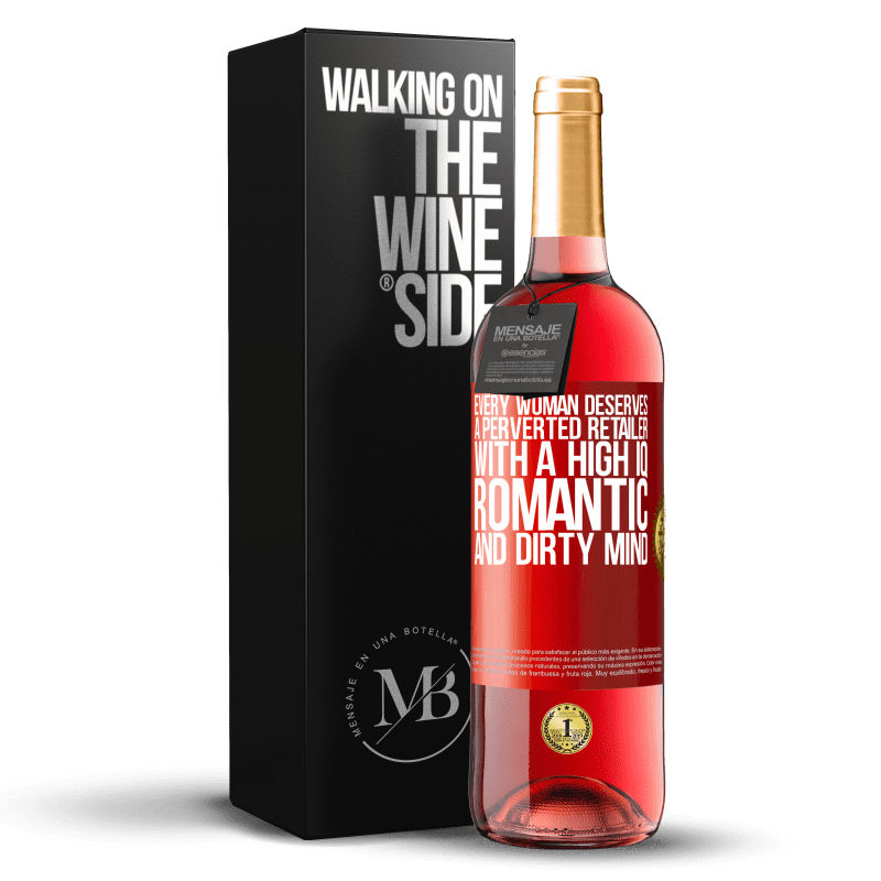 24,95 € Free Shipping | Rosé Wine ROSÉ Edition Every woman deserves a perverted retailer with a high IQ, romantic and dirty mind Red Label. Customizable label Young wine Harvest 2020 Tempranillo