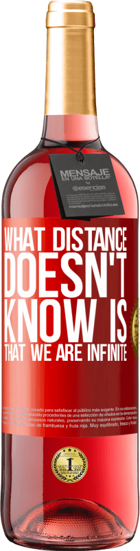 24,95 € Free Shipping   Rosé Wine ROSÉ Edition What distance does not know is that we are infinite Red Label. Customizable label Young wine Harvest 2020 Tempranillo