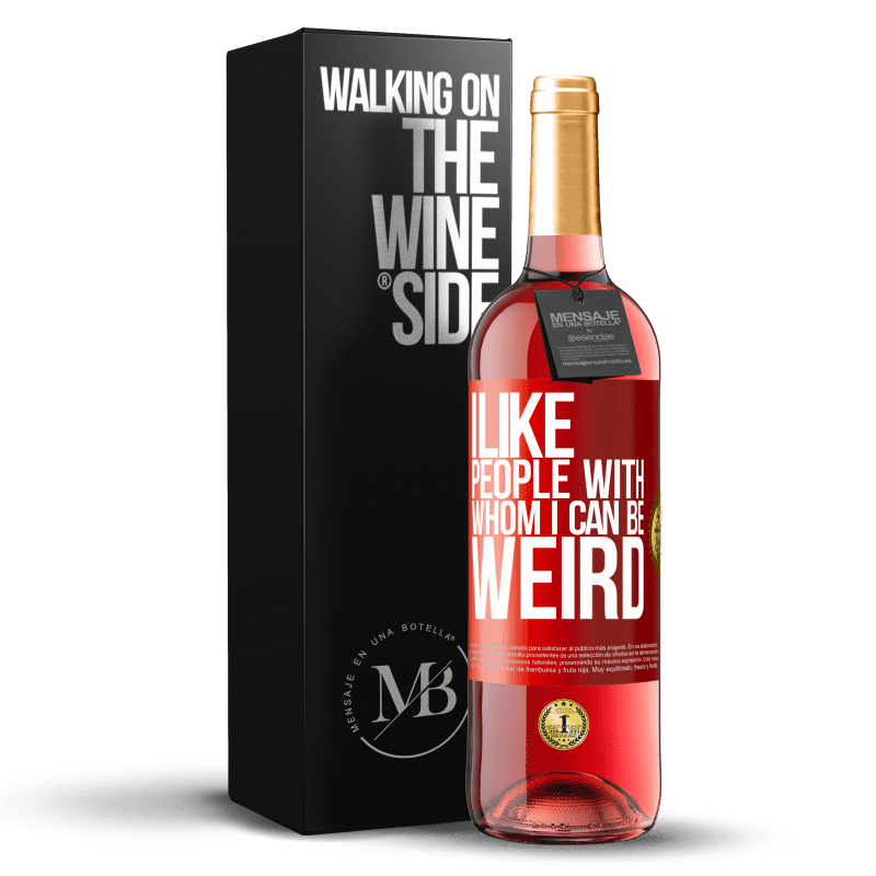 24,95 € Free Shipping | Rosé Wine ROSÉ Edition I like people with whom I can be weird Red Label. Customizable label Young wine Harvest 2020 Tempranillo