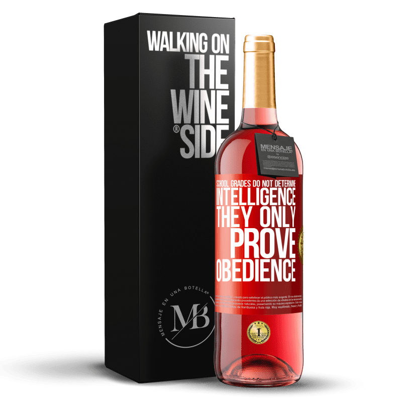 24,95 € Free Shipping   Rosé Wine ROSÉ Edition School grades do not determine intelligence. They only prove obedience Red Label. Customizable label Young wine Harvest 2020 Tempranillo