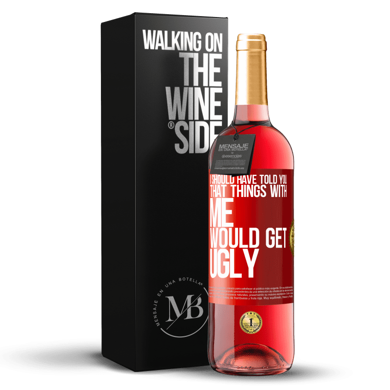 24,95 € Free Shipping   Rosé Wine ROSÉ Edition I should have told you that things with me would get ugly Red Label. Customizable label Young wine Harvest 2020 Tempranillo