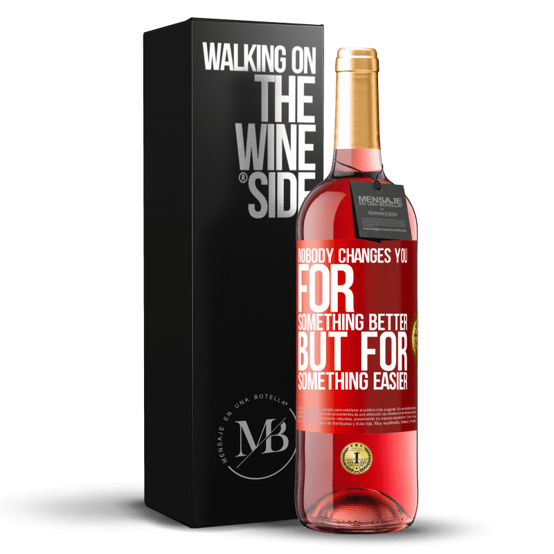 24,95 € Free Shipping | Rosé Wine ROSÉ Edition Nobody changes you for something better, but for something easier Red Label. Customizable label Young wine Harvest 2020 Tempranillo