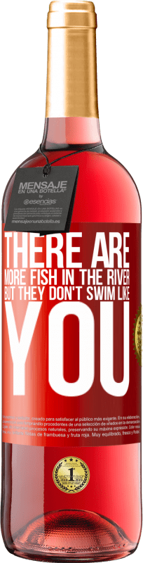 24,95 € Free Shipping   Rosé Wine ROSÉ Edition There are more fish in the river, but they don't swim like you Red Label. Customizable label Young wine Harvest 2020 Tempranillo