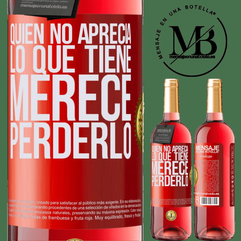 24,95 € Envoi gratuit | Vin rosé Édition ROSÉ Qui n'apprécie pas ce qu'il a, mérite de le perdre Étiquette Rouge. Étiquette personnalisable Vin jeune Récolte 2020 Tempranillo