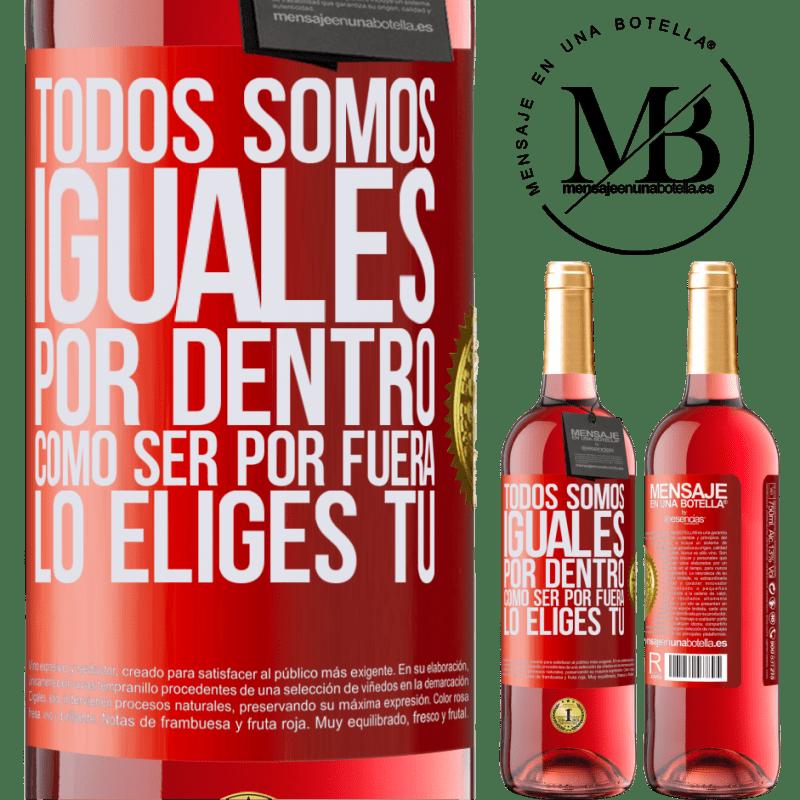24,95 € Envoi gratuit | Vin rosé Édition ROSÉ Nous sommes tous égaux à l'intérieur, comment être à l'extérieur vous le choisissez Étiquette Rouge. Étiquette personnalisable Vin jeune Récolte 2020 Tempranillo