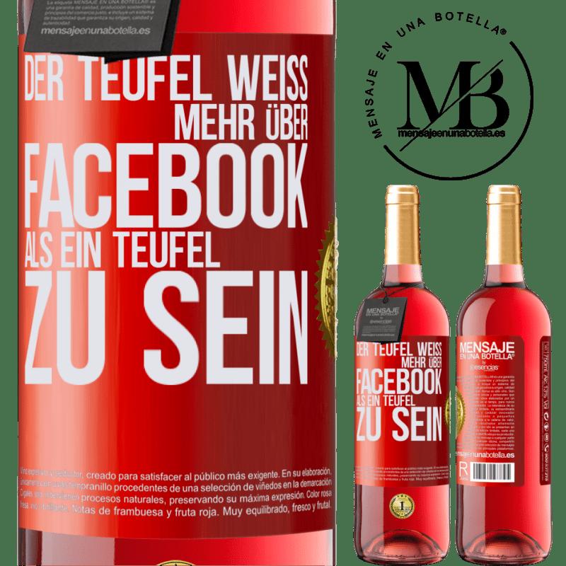 24,95 € Kostenloser Versand | Roséwein ROSÉ Ausgabe Der Teufel weiß mehr über Facebook als ein Teufel zu sein Rote Markierung. Anpassbares Etikett Junger Wein Ernte 2020 Tempranillo
