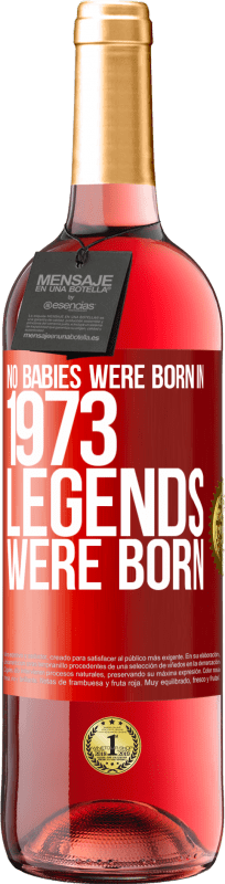 24,95 € Free Shipping   Rosé Wine ROSÉ Edition No babies were born in 1973. Legends were born Red Label. Customizable label Young wine Harvest 2020 Tempranillo