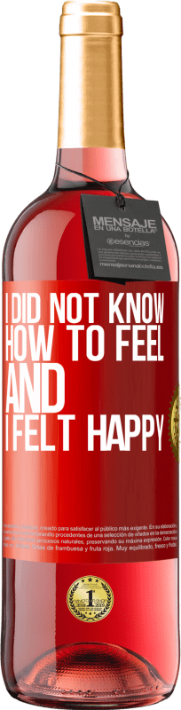 24,95 € Free Shipping | Rosé Wine ROSÉ Edition I did not know how to feel and I felt happy Red Label. Customizable label Young wine Harvest 2020 Tempranillo