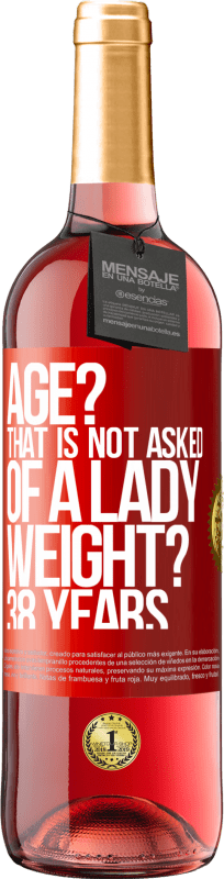 24,95 € Free Shipping | Rosé Wine ROSÉ Edition Age? That is not asked of a lady. Weight? 38 years Red Label. Customizable label Young wine Harvest 2020 Tempranillo