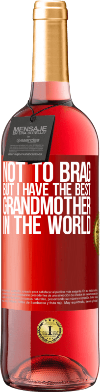 24,95 € Free Shipping   Rosé Wine ROSÉ Edition Not to brag, but I have the best grandmother in the world Red Label. Customizable label Young wine Harvest 2020 Tempranillo