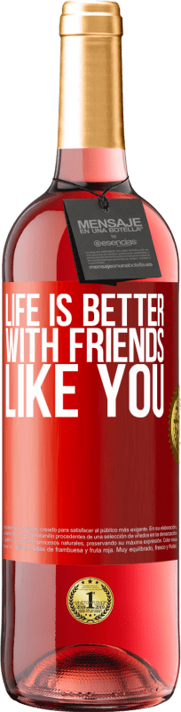 24,95 € Free Shipping | Rosé Wine ROSÉ Edition Life is better, with friends like you Red Label. Customizable label Young wine Harvest 2020 Tempranillo