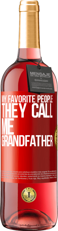24,95 € Free Shipping   Rosé Wine ROSÉ Edition My favorite people, they call me grandfather Red Label. Customizable label Young wine Harvest 2020 Tempranillo
