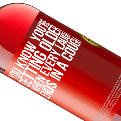 Unique & Personal Expressions. «You know you're getting older, when every laugh ends in a cough» ROSÉ Edition